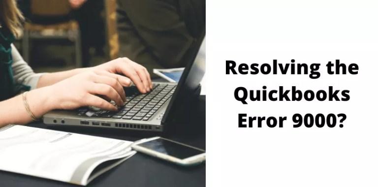 Resolving the Quickbooks Error 9000?