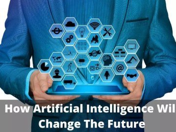 How Artificial Intelligence Will Change The Future