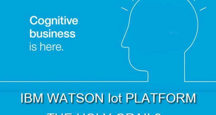 IBM Watson: Internet Of Things – The Holy Grail of Connectivity?