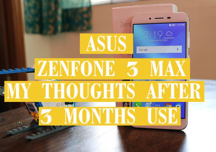 Asus Zenfone 3 Max long term review- Why I been carrying it along for the last 2 Months?