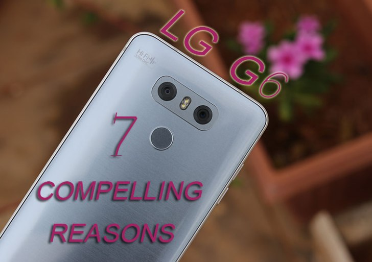 LG G6 : 7 Compelling Reasons to Buy the Phone NOW
