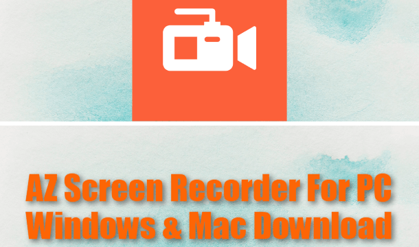 AZ Screen Recorder For PC Windows & Mac Download