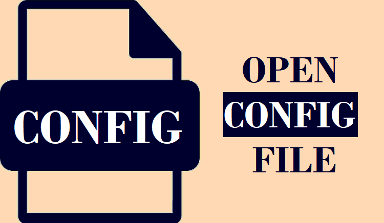 How to Open CONFIG File