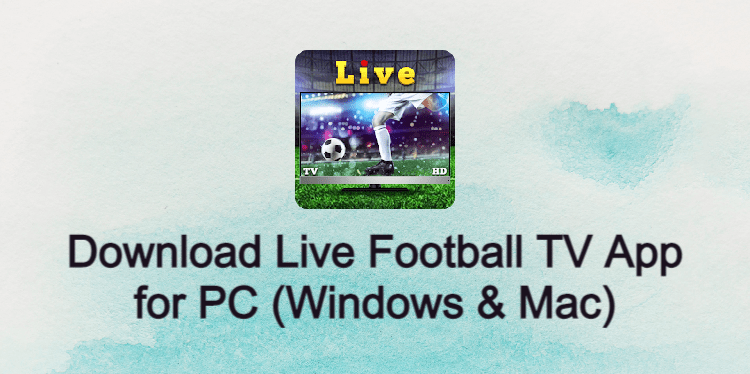 Live Football TV App for PC