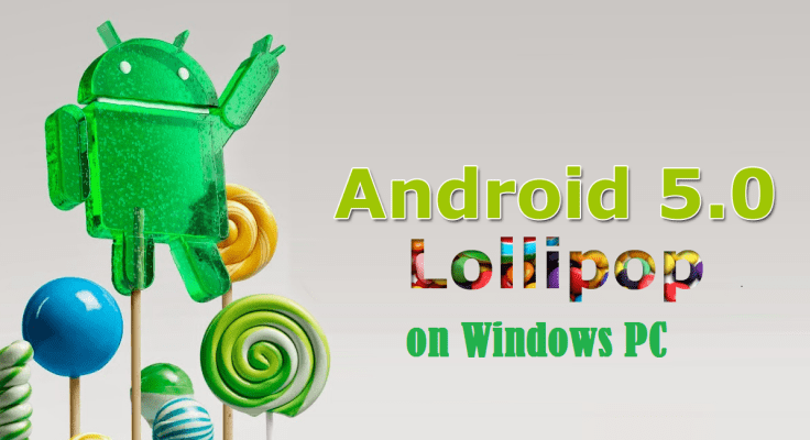 How to Download & Install Android 5.0 Lollipop on Windows PC without Virtualization Mainpng