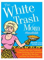 Tech Savvy Book Club: White Trash Mom Handbook and Putting On Your Big-Girl Panties