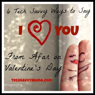 Tech Savvy Ways to Stay in Touch on Valentine's Day TechSavvyMama