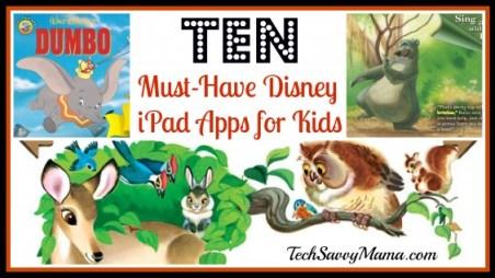 10 Must-Have Disney iPad Apps for Kids TechSavvyMama.com