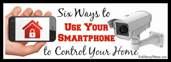 Six Ways to Use Your Smartphone to Control Your Home
