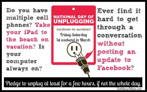 National Day of Unplugging: 15 ways to unplug for an hour or two to recognizize the importance of being without our digital devices on TechSavvyMama.com