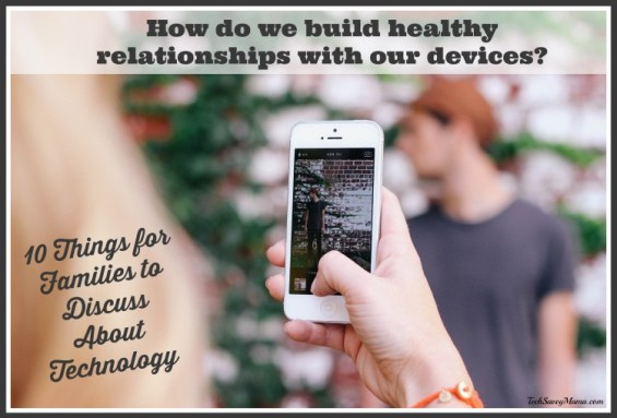 10 Things Families Should Discuss to Build Healthier Relationships with Devices