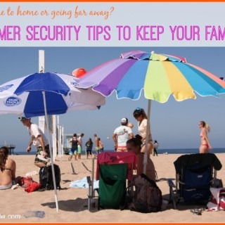 7 Summer Security Tips to Keep Your Family Safe #LSSS