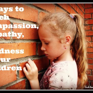5 Ways to Teach Compassion, Empathy, and Kindness to Our Children