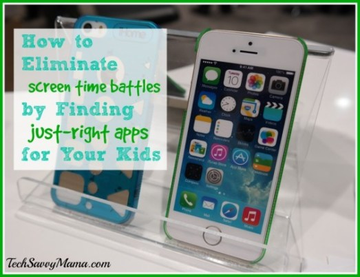 How to Eliminate Screen Time Battles by Finding Just-Right Apps for Your Kids on TechSavvyMama.com