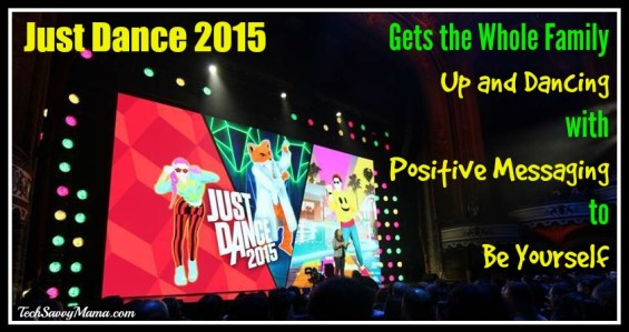 Just Dance 2015 Gets the Whole Family Up and Dancing with Positive Messaging to Be Yourself
