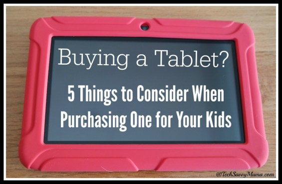 Buying a Tablet? 5 Things to consider when purchasing one for your kids