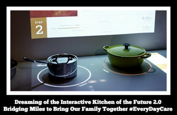 Dreaming of the Interactive Kitchen of the Future 2.0 Bridging Miles to Bring Our Family Together #EveryDayCare