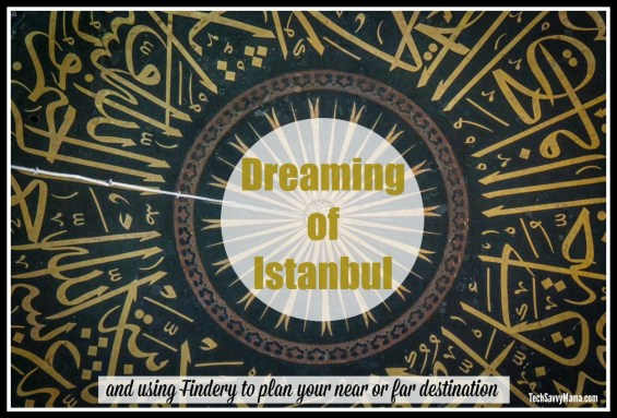 Dreaming of Istanbul and Using Findery to Plan Your Near or Far Destination. A how-to on TechSavvyMama.com