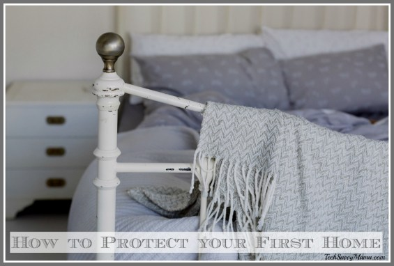 How to Protect Your First Home. Tips on TechSavvyMama.com