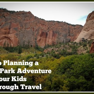 5 Steps to Planning a National Park Adventure to Help Your Kids Learn Through Travel