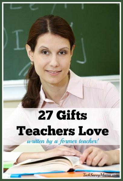 27 Gifts Teachers Love- written by a former teacher with input from current teachers on TechSavvyMama.com