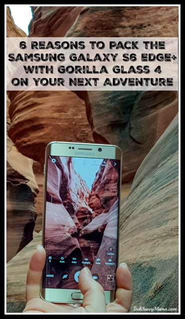 6 Reasons to Pack the Samsung Galaxy S6 edge+ with Gorilla Glass 4 on Your Next Adventure. More on TechSavvyMama.com