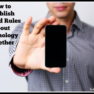 How to Establish Ground Rules About Technology Together