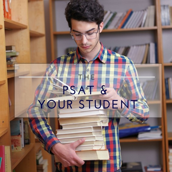 The PSAT and Your Student Find out more about the PSAT in the first post in this series.