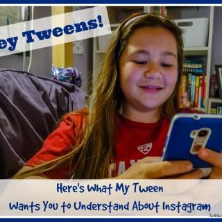 Hey Tweens! Here's What My Tween Want You to Understand About Instagram — TechSavvyMama.com