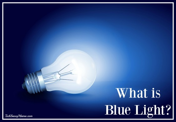 What is Blue Light? Learn about it on TechSavvyMama.com