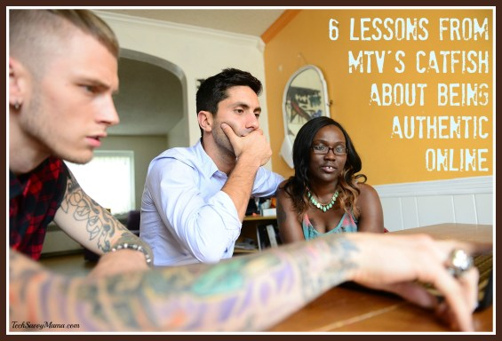 6 Lessons from MTV's Catfish About Being Authentic Online on TechSavvyMama.com