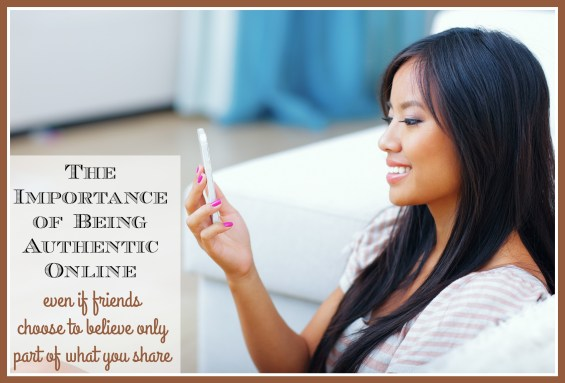 The Importance of Being Authentic Online (even if friends choose to believe only part of what you share) on TechSavvyMama.com