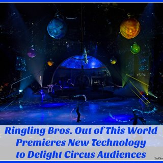Ringling Bros. #OutofThisWorld Premieres New Technology to Delight Circus Audiences
