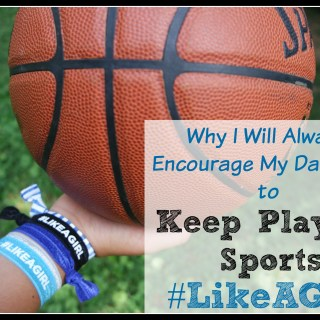 Why I Will Always Encourage My Daughter to Keep Playing Sports #LikeAGirl