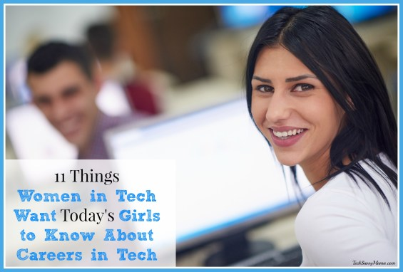 11 Things Women in Tech Want Today's Girls to Know About Careers in Tech on TechSavvyMama.com