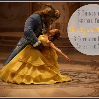 Beauty and the Beast: 5 Things to Do Before You Go & 3 Topics to Discuss After the Movie
