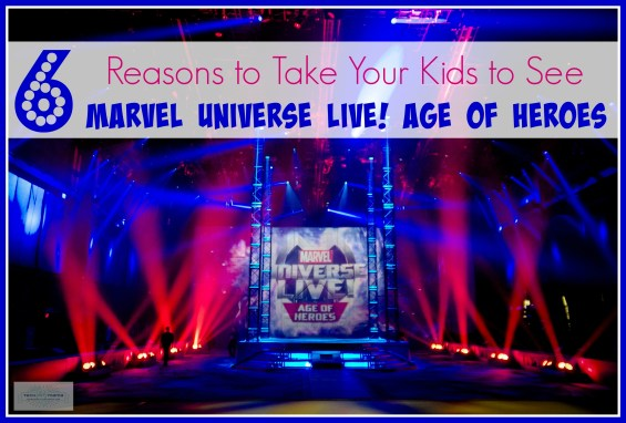 6 Reasons to Take Your Kids to See Marvel Universe LIVE! Age of Heroes