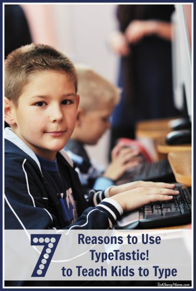 7 Reasons to Use TypeTastic! to Teach Kids to Type