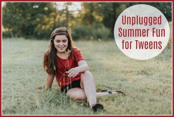 Unplugged Summer Fun for Tweens