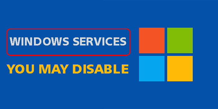 Windows Services You May Disable On Your PC