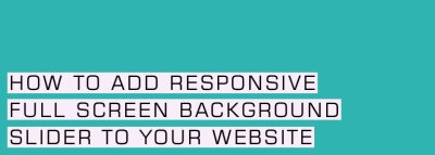 How to Add Responsive Full Screen Background Slider to Website