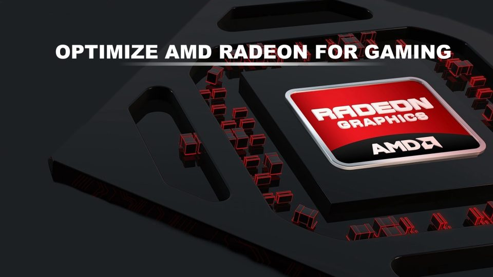 How to Optimize AMD Radeon for Gaming - Best Setting