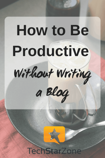 how to be productive blogger without writing