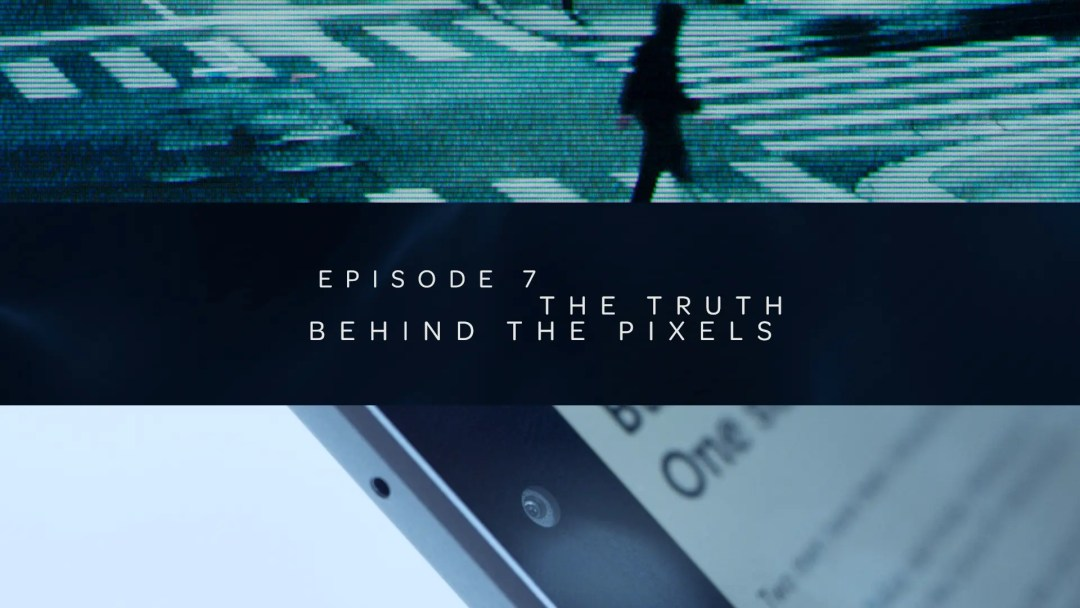 Tech Stories – Ep07 – The truth behind the pixels