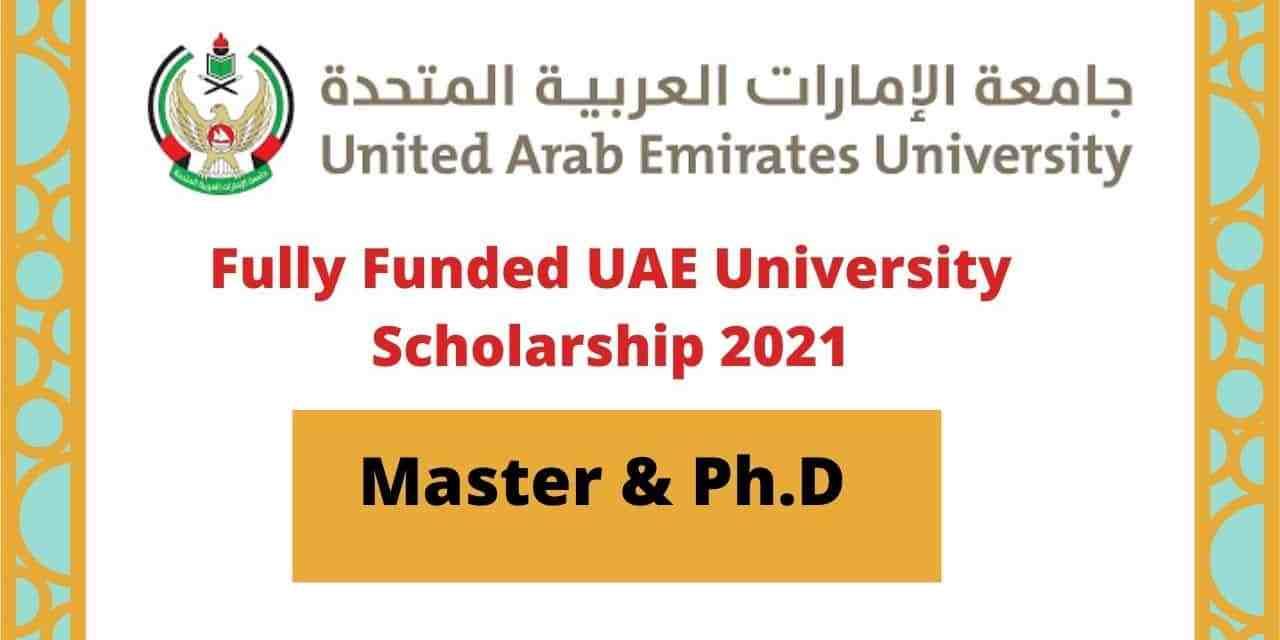 Fully Funded  United Arab Emirates University Scholarship 2021