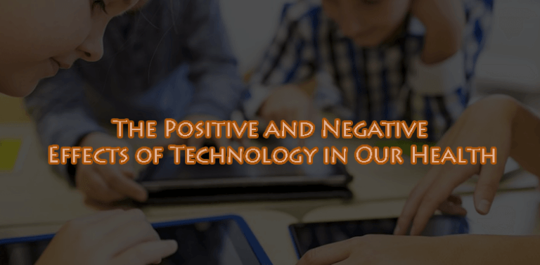 The Positive and Negative Effects of Technology in Our Health
