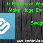 5 Effective ways to Make huge Earnings from Swagbucks
