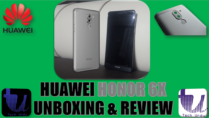 HUAWEI HONOR 6X UNBOXING AND REVIEW | HONOR 6X 2017 | HONOR 6X CAMERA RESULT | 6X SPECS [Urdu/Hindi] 1