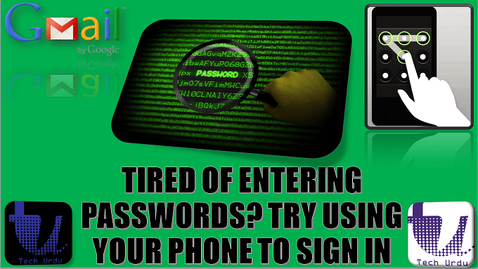 TIRED OF ENTERING PASSWORDS? TRY USING YOUR PHONE TO SIGN IN TO YOUR ACCOUNT 1