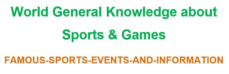 World General Knowledge about Sports & Games